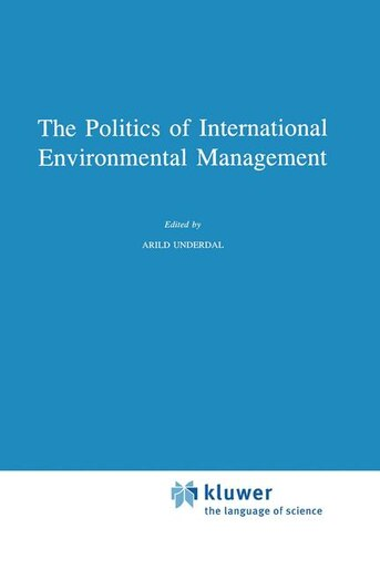 The Politics of International Environmental Management by A. Underdal