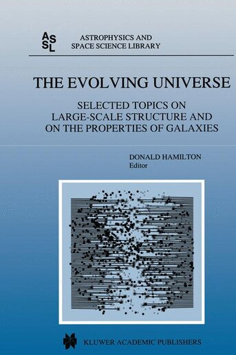 The Evolving Universe: Selected Topics on Large-Scale Structure and on the Properties of Galaxies by Donald Hamilton