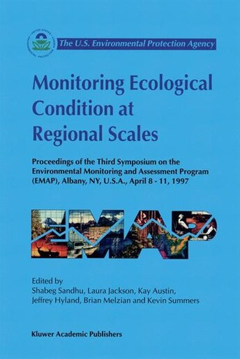 Monitoring Ecological Condition at Regional Scales: Proceedings Of The Third Symposium On The Environmental Monitoring A by Shabeg S. Sandhu