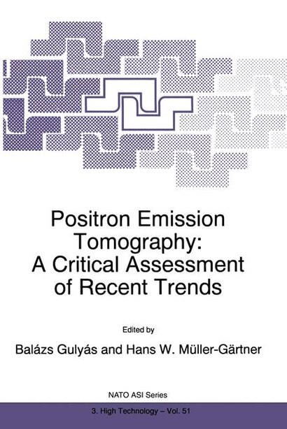 Positron Emission Tomography: A Critical Assessment of Recent Trends by Bal Guly