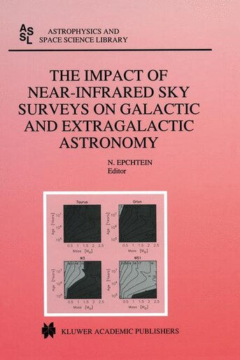 The Impact of Near-Infrared Sky Surveys on Galactic and Extragalactic Astronomy: Proceedings of the 3rd EUROCONFERENCE on Near-Infrared Surveys held at Meudon Observatory, France, by N. Epchtein