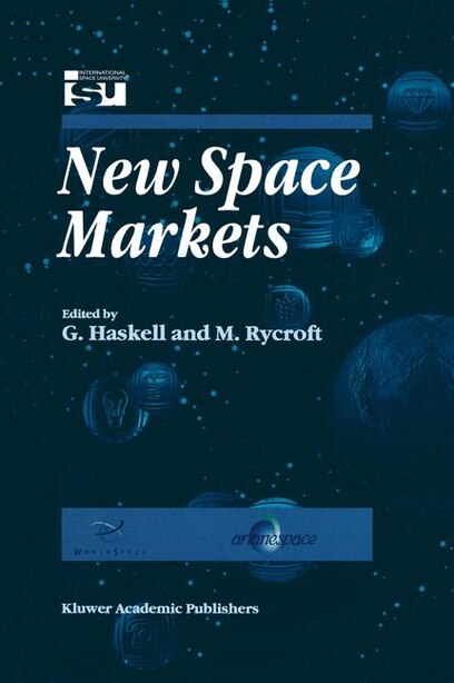 New Space Markets: Symposium Proceedings International Symposium 26-28 May 1997, Strasbourg, France by G. Haskell