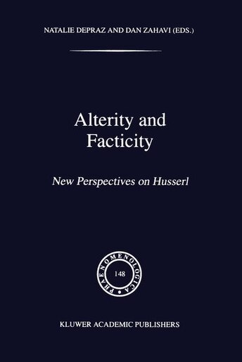 Alterity and Facticity: New Perspectives on Husserl by N. Depraz
