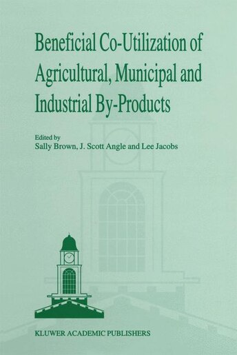 Beneficial Co-Utilization of Agricultural, Municipal and Industrial by-Products by Sally L. Brown