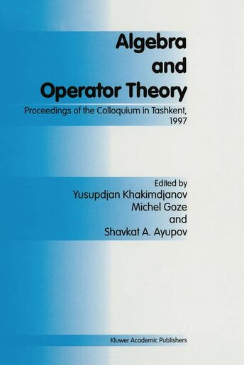 Algebra and Operator Theory: Proceedings of the Colloquium in Tashkent, 1997 by Y. Khakimdjanov
