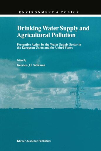 Drinking Water Supply and Agricultural Pollution: Preventive Action By The Water Supply Sector In The European Union And by G.J. Schrama