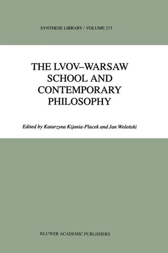 The Lvov-Warsaw School and Contemporary Philosophy by K. Kijania-Placek