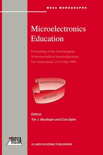 Microelectronics Education: Proceedings of the 2nd European Workshop held in Noordwijkerhout, The Netherlands, 14-15 May 1998 by Ton J. Mouthaan