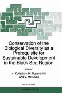 Conservation of the Biological Diversity as a Prerequisite for Sustainable Development in the Black Sea Region by V. Kotlyakov