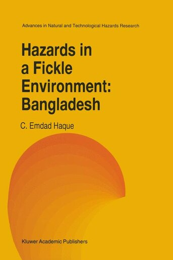Hazards In A Fickle Environment: Bangladesh by C.E. Haque