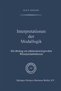 Interpretationen der Modallogik: Ein Beitrag zur Phänomenologischen Wissenschaftstheorie by O.k. Wiegand