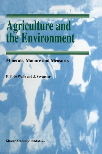 Agriculture and the Environment: Minerals, Manure and Measures by F.b. De Walle