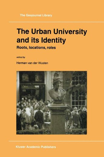The Urban University And Its Identity: Roots, Location, Roles by Herman van der Wusten