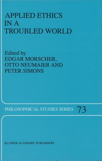 Applied Ethics in a Troubled World by E. Morscher