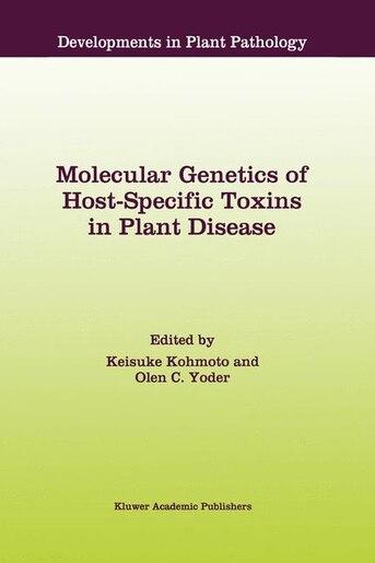 Molecular Genetics of Host-Specific Toxins in Plant Disease: Proceedings of the 3rd Tottori International Symposium on Host-Specific Toxins, Daisen, Tottori, Ja by Keisuke Kohmoto