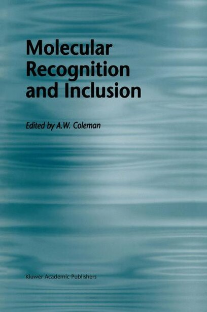 Molecular Recognition and Inclusion: Proceedings of the Ninth International Symposium on Molecular Recognition and Inclusion, held at Ly by A.W. Coleman