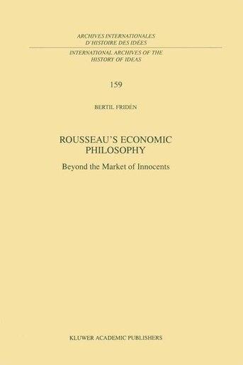 Rousseau's Economic Philosophy: Beyond the Market of Innocents by Bertil Frid
