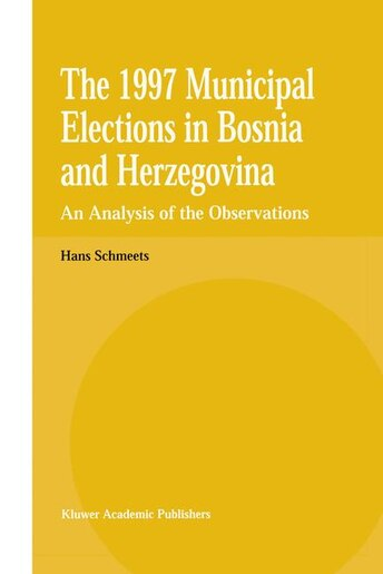 The 1997 Municipal Elections in Bosnia and Herzegovina: An Analysis of the Observations by H. Schmeets