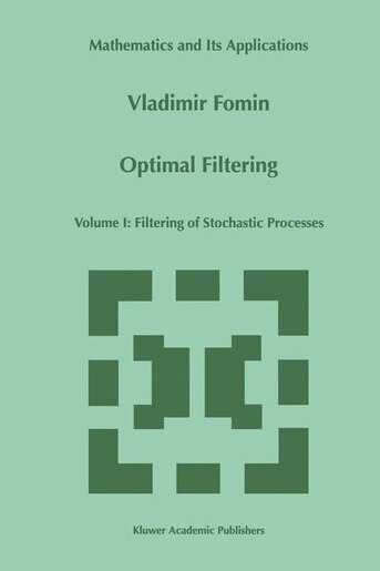 Optimal Filtering: Volume I: Filtering of Stochastic Processes by V.N. Fomin