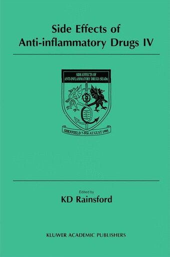 Side Effects of Anti-Inflammatory Drugs IV: The Proceedings Of The Ivth International Meeting On Side Effects Of Anti-inflammatory Drugs, Held by K. D. Rainsford