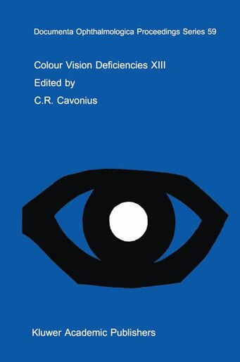 Colour Vision Deficiencies XIII: Proceedings of the thirteenth Symposium of the International Research Group on Colour Vision Defici by C.R. Cavonius
