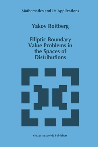 Elliptic Boundary Value Problems in the Spaces of Distributions by Y. Roitberg