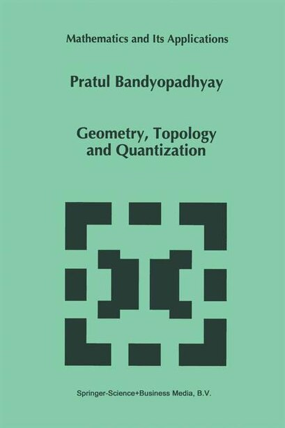 Geometry, Topology and Quantization by P. Bandyopadhyay