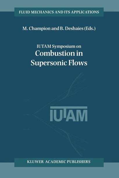 IUTAM Symposium on Combustion in Supersonic Flows: Proceedings of the IUTAM Symposium held in Poitiers, France, 2-6 October 1995 by M. Champion