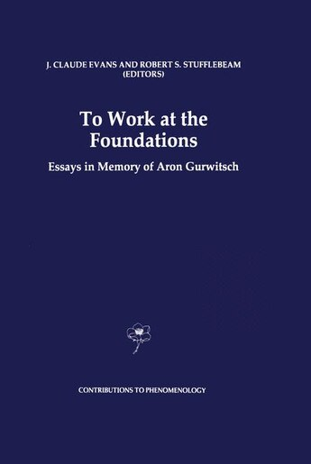 To Work at the Foundations: Essays in Memory of Aron Gurwitsch by J. Claude Evans