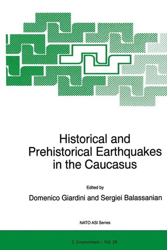 Historical and Prehistorical Earthquakes in the Caucasus: Proceedings Of The Nato Advanced Research Workshop On Historical And Prehistorical Earthquakes In T by D. Giardini