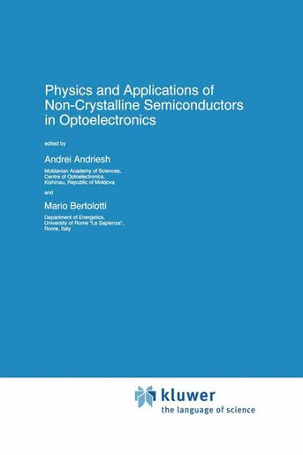 Physics and Applications of Non-Crystalline Semiconductors in Optoelectronics by A. Andriesh