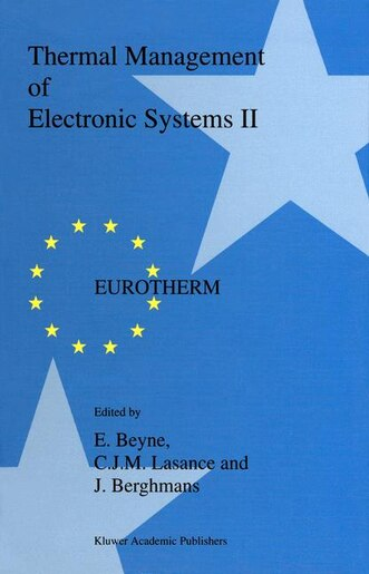 Thermal Management of Electronic Systems II: Proceedings Of Eurotherm Seminar 45, 20-22 September 1995, Leuven, Belgium: Proceedings Of Eurother by E. Beyne