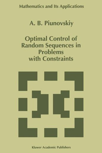 Optimal Control of Random Sequences in Problems with Constraints by A.B. Piunovskiy