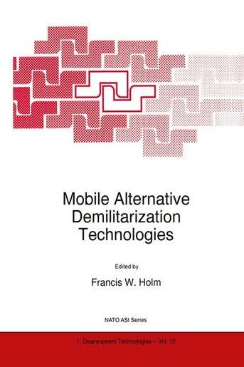 Mobile Alternative Demilitarization Technologies by F.W. Holm