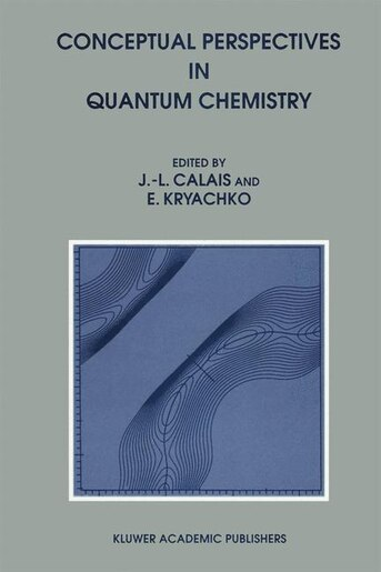 Conceptual Perspectives in Quantum Chemistry by Jean-Louis Calais