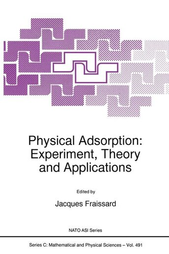 Physical Adsorption: Experiment, Theory And Applications by J. Fraissard