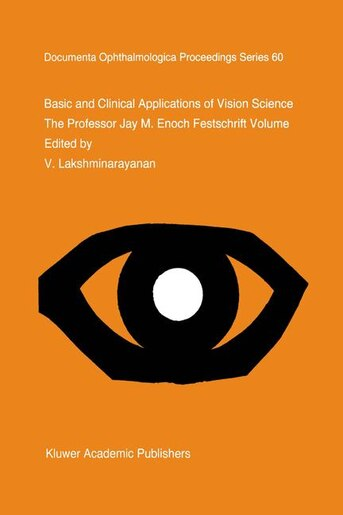 Basic and Clinical Applications of Vision Science: The Professor Jay M. Enoch Festschrift Volume by V. Lakshminarayanan