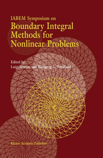 IABEM Symposium on Boundary Integral Methods for Nonlinear Problems: Proceedings of the IABEM Symposium held in Pontignano, Italy, May 28-June 3 1995 by Luigi Morino