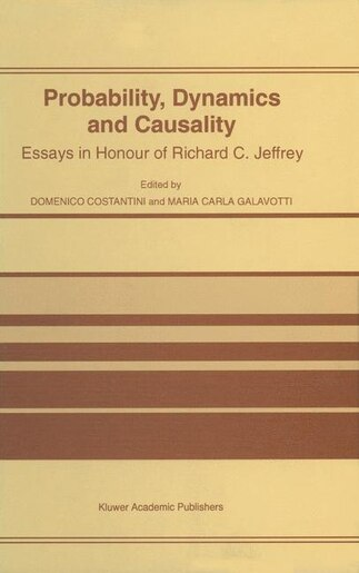 Probability, Dynamics and Causality: Essays in Honour of Richard C. Jeffrey by D. Costantini