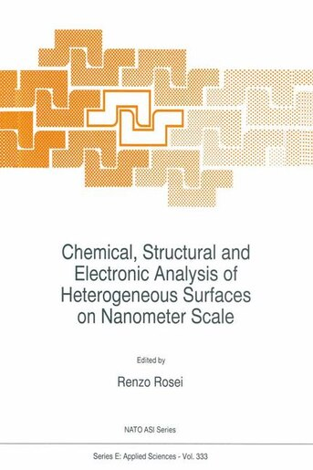 Chemical, Structural and Electronic Analysis of Heterogeneous Surfaces on Nanometer Scale by R. Rosei