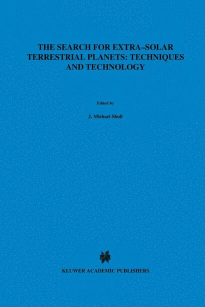 The Search For Extra-solar Terrestrial Planets: Techniques And Technology: Proceedings Of A Conference Held In Boulder, Colorado, May 14-17, 1995 by J.M. Shull