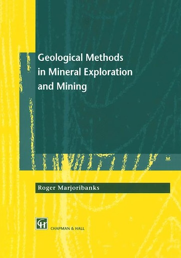Geological Methods In Mineral Exploration And Mining by Roger Marjoribanks