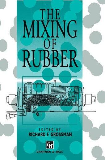 The Mixing of Rubber by R.F. Grossman