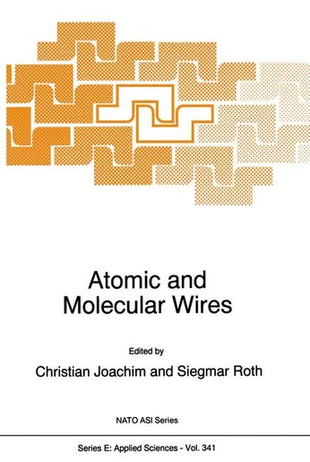 Atomic and Molecular Wires by C. Joachim