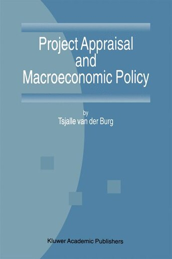 Project Appraisal and Macroeconomic Policy by T. van der Burg
