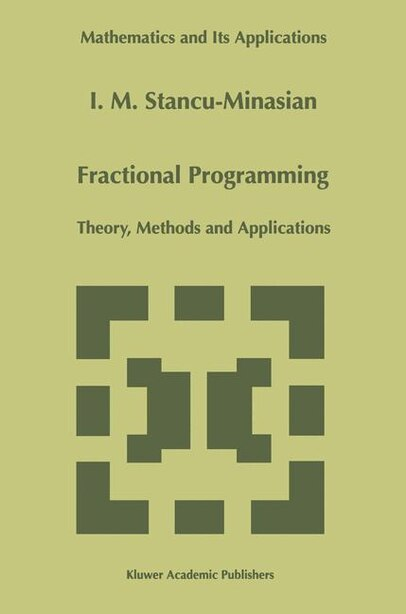 Fractional Programming: Theory, Methods and Applications by I.M. Stancu-Minasian
