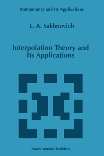 Interpolation Theory and Its Applications by Lev A. Sakhnovich