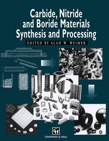 Carbide, Nitride and Boride Materials Synthesis and Processing by A.W. Weimer