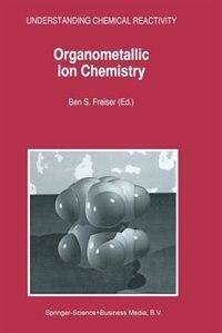 Organometallic Ion Chemistry by B.S. Freiser