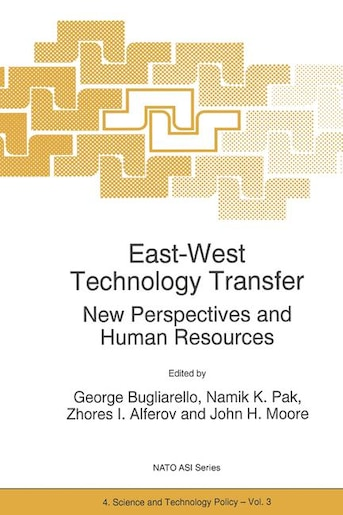 East-West Technology Transfer: New Perspectives and Human Resources by G. Bugliarello